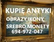KUPIĘ ANTYKI,SREBRA,MONETY,ZEGARKI,IKONY,FIGURY TELEFON 694972047